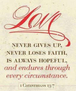Love never gives up, never loses faith, is always hopeful