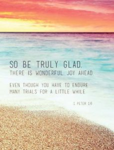 So be truly glad, there is wonderful joy ahead