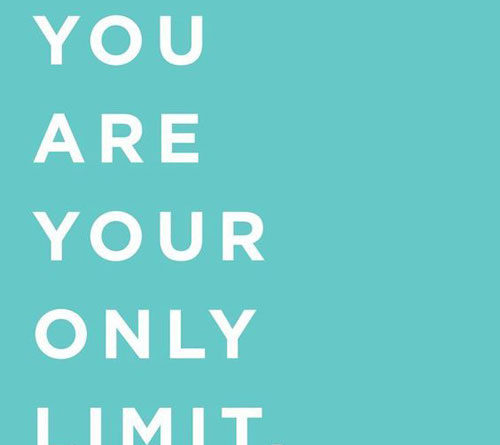 You are your only limit quote