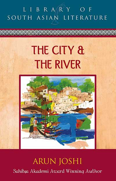 Cover of The City and The River by Arun Joshi