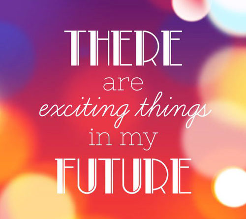 There are exciting things in my future quote
